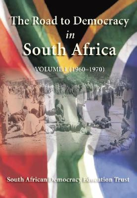 The Road to Democracy in South Africa, Volume 1: 1960-1970