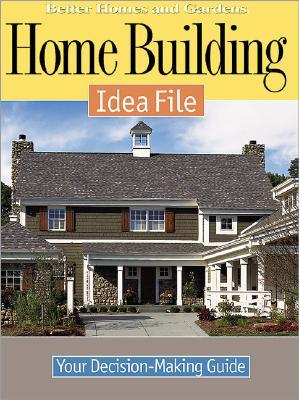 Home Building Idea File: Your Decision-Making Guide