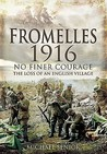 Fromelles 1916: No Finer Courage, the Loss of an English Village