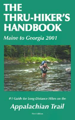 The Thru Hiker's Handbook (Maine To Georgia 2001): #1 Guide For Long Distance Hikes On The Appalachian Trail