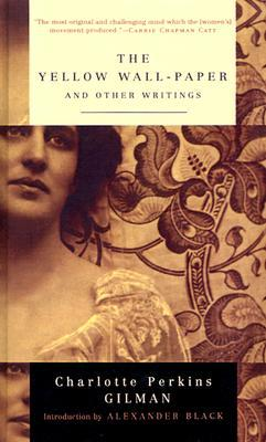 Yellow Wallpaper and Other Writings by Charlotte Perkins Gilman