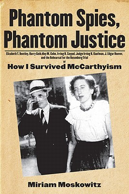 Phantom Spies, Phantom Justice: Elizabeth T. Bentley, Harry Gold, Roy M. Cohn, Irving H. Saypol, Judge Irving R. Kaufman, J. Edgar Hoover, and the Rehearsal for the Rosenberg Trial Or, How I Survived McCarthyism