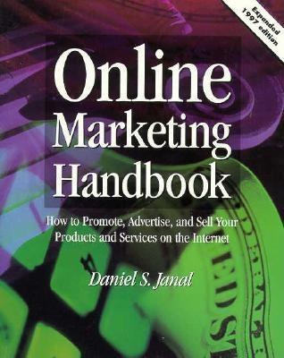 Online Marketing Handbook: How to Promote, Advertise, and Sell Your Products and Services on the Internet