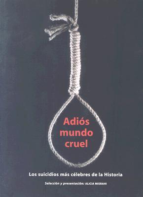 Adios Mundo Cruel: Los Suicidios Mas Celebres de la Historia