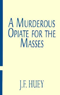 A Murderous Opiate for the Masses