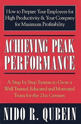 Achieving Peak Performance: A Step by Step System to Grow a Well Trained, Educated, and Motivated Team for the 21st Century