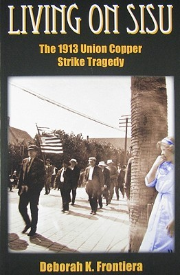 Living on Sisu: The 1913 Union Copper Strike Tragedy