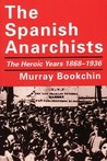 The Spanish Anarchists: The Heroic Years 1868-1936