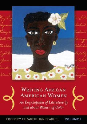Writing African American Women: An Encyclopedia Of Literature By And About Women Of Color