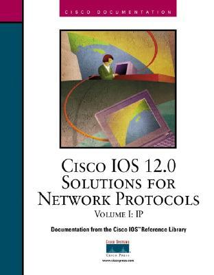 Cisco IOS 12.0 Solutions for Network Protocols, Volume I: IP