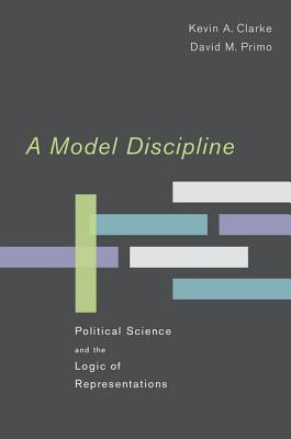 A Model Discipline: Political Science and the Logi...