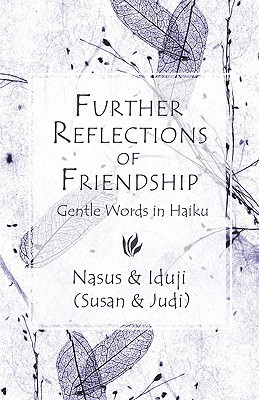 Further Reflections of Friendship: Gentle Words in Haiku and Tanka