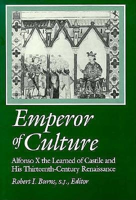 Emperor Of Culture: Alfonso X The Learned Of Castile And His Thirteenth Century Renaissance