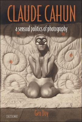 Claude Cahun: A Sensual Politics of Photography