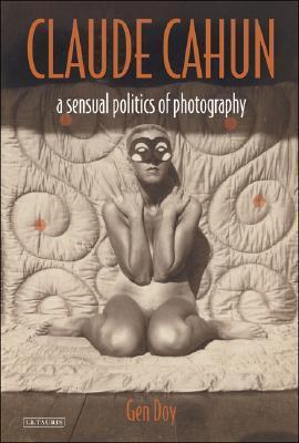 Claude Cahun: A Sensual Politics of Photography