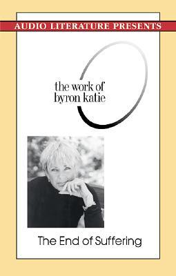 The End Of Suffering: The Work Of Byron Katie