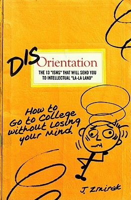 Disorientation: How to Go to College Without Losing Your Mind