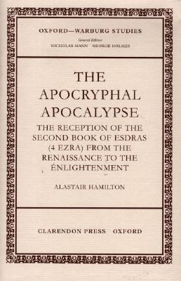 The Apocryphal Apocalypse The Reception Of The Second Book Of Esdras (4 Ezra) From The Renaissance To The Enlightenment