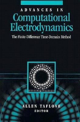 Advances in Computational Electrodynamics: The Finite-difference Time-domain Method