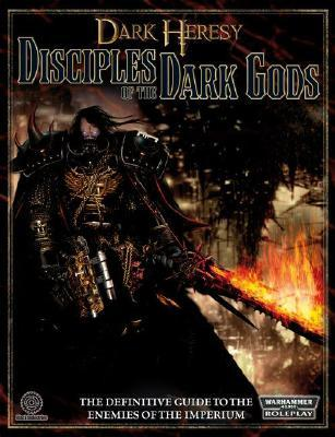 Disciples of the Dark Gods: A Sourcebook for Warhammer 40,000 Roleplay
