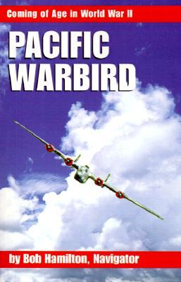 Pacific Warbird: Coming of Age in World War II