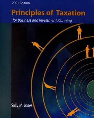 Principles of Taxation for Business and Investment Planning, 2001 Edition