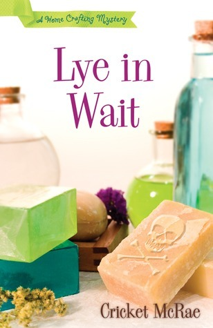 Lye in Wait (Home Crafting Mystery, #1)