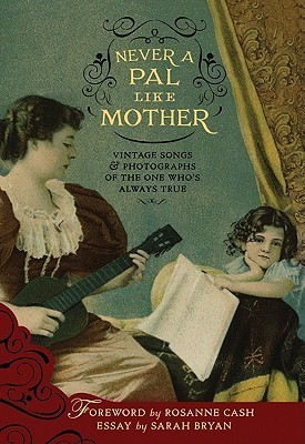 Never a Pal Like Mother: Vintage Songs & Photographs of the One Who's Always True