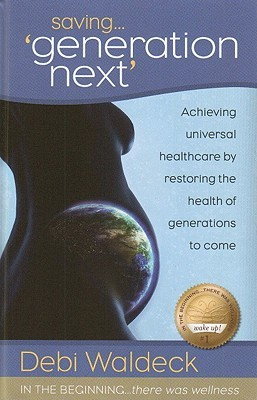 Saving Generation Next (In The Beginning There Was Wellness, Volume 1)