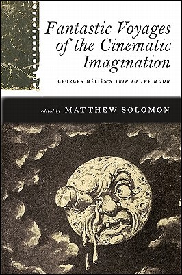 Fantastic Voyages of the Cinematic Imagination: Georges Méliès's Trip to the Moon