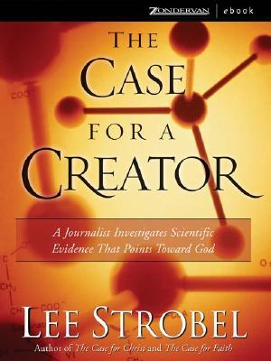 The Case For A Creator:; A Journalist Investigates Scientific Evidence That Points Toward God [Hc,2004]