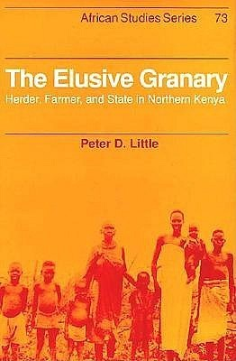 The Elusive Granary: Herder, Farmer, And State In Northern Kenya