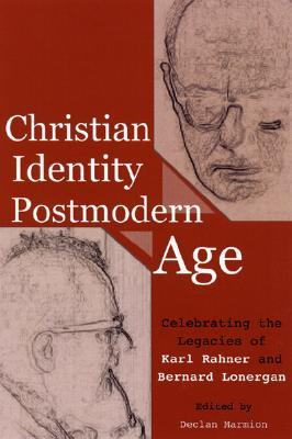 Christian Identity in a Postmodern Age: Celebrating the Legacies of Karl Rahner and Bernard Lonergan (ePUB)