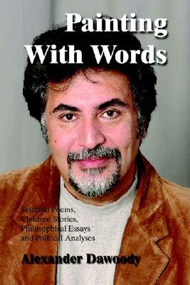 Painting with Words: Selected Poems, Children Stories, Philosophical Essays and Political Analyses