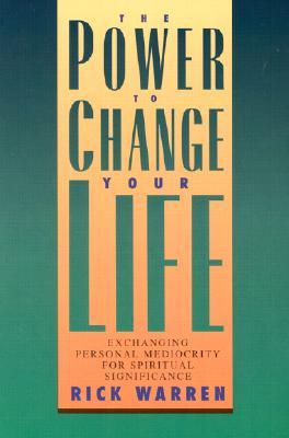 The Power to Change Your Life: Exchanging Personal Mediocrity for Spiritual Significance