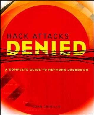 Hack Attacks Denied: A Complete Guide to Network Lockdown