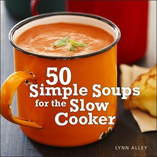 50 Simple Soups for the Slow Cooker by Lynn Alley
