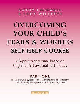 Overcoming Your Child's Fears & Worries: Self-Help Course