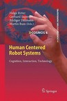 Human Centered Robot Systems: Cognition, Interaction, Technology (Cognitive Systems Monographs)