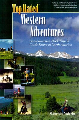 Top Rated Western Adventures: Guest Ranches, Pack Trips and Cattle Drives in North America