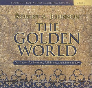 The Golden World by Robert A. Johnson