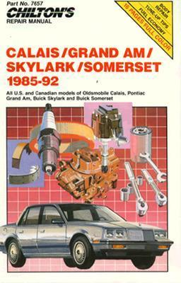 Chilton's Repair Manual: Calais Grand Am Skylark Somerset 1985-92 (Chilton's Repair Manual