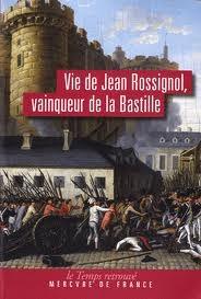 Vie de Jean Rossignol: vainqueur de la Bastille