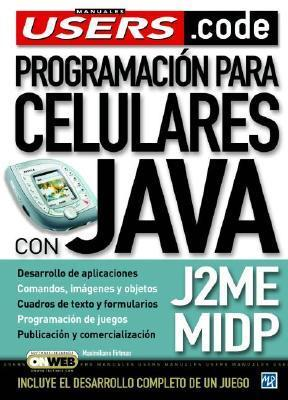 Programacion Para Celulares Con Java (J2 Me): Manuales Users.Code, En Espanol / Spanish (Manuales Users.Code)