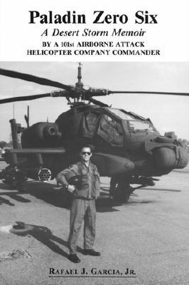 Paladin Zero Six: A Desert Storm Memoir by a 101st Airborne Attack Helicopter Company Commander