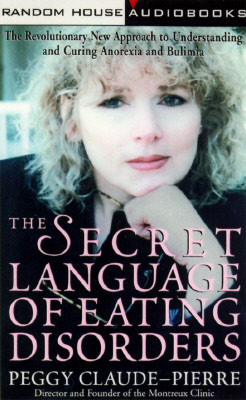 The Secret Language of Eating Disorders: A Revolutionary New Approach for Understanding and Curing Anorexia and Bulimia, Vol. 2