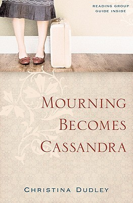Mourning Becomes Cassandra by Christina  Dudley