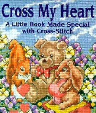 Cross My Heart: A Little Book Made Special With Cross-Stitch