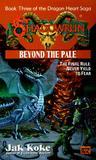 Beyond the Pale (Dragon Heart Saga, #3)