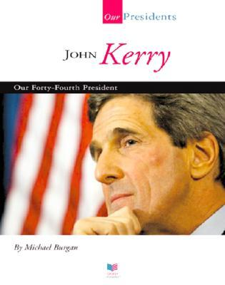 John Kerry: Our Forty-Fourth President
